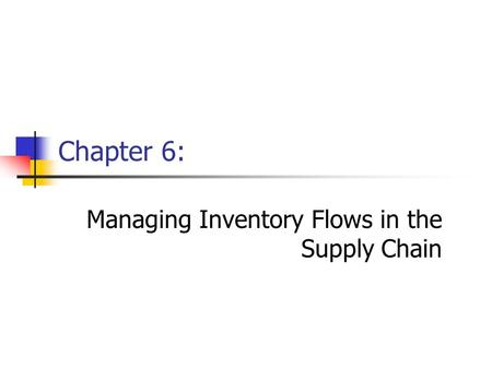 Chapter 6: Managing Inventory Flows in the Supply Chain.