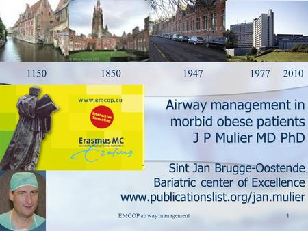 EMCOP airway management1 Airway management in morbid obese patients J P Mulier MD PhD Sint Jan Brugge-Oostende Bariatric center of Excellence www.publicationslist.org/jan.mulier.