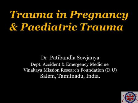 Dr.Patibandla Sowjanya Dept. Accident & Emergency Medicine Vinakaya Mission Research Foundation (D.U) Salem, Tamilnadu, India.