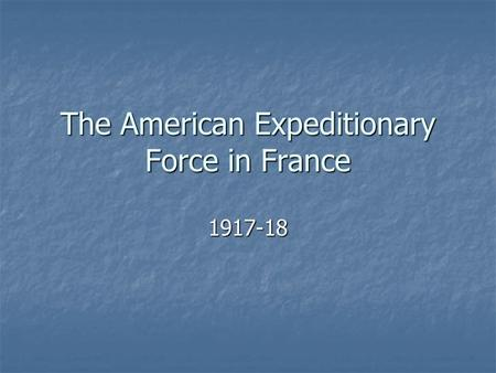 The American Expeditionary Force in France 1917-18.