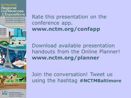 Rate this presentation on the conference app. www.nctm.org/confapp Download available presentation handouts from the Online Planner! www.nctm.org/planner.