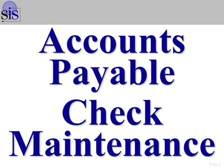 Page 1 AccountsPayable Check Maintenance. Page 2 A/P Check Maintenance Maintenance/Inquiry Options WMN2001S.