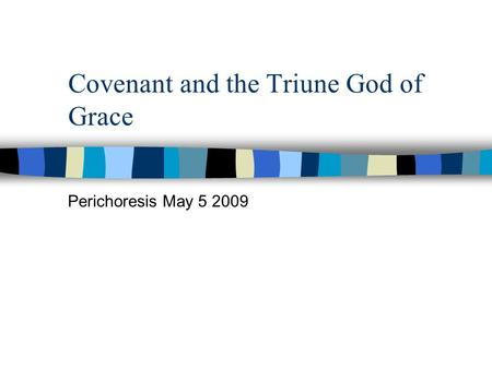 Covenant and the Triune God of Grace Perichoresis May 5 2009.
