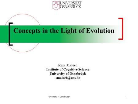 Concepts in the Light of Evolution Reza Maleeh Institute of Cognitive Science University of Osnabrück University of Osnabrueck1.