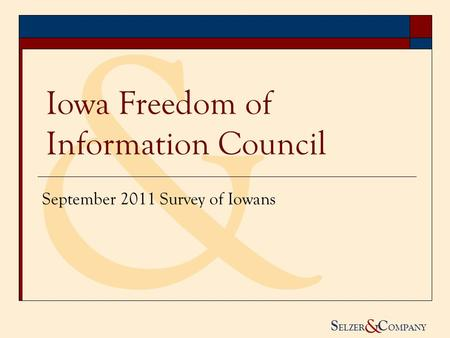 & S ELZER C OMPANY & Iowa Freedom of Information Council September 2011 Survey of Iowans.