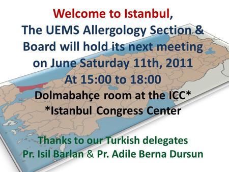 Welcome to Istanbul, The UEMS Allergology Section & Board will hold its next meeting on June Saturday 11th, 2011 At 15:00 to 18:00 Dolmabahçe room at.