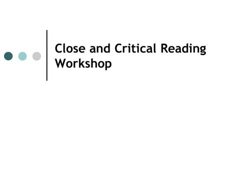 Close and Critical Reading Workshop. Todays Agenda 8:45-9:00 Continental Breakfast 9:00-9:30 Welcome Back 9:30-9:50 The Common Core and Close and Critical.