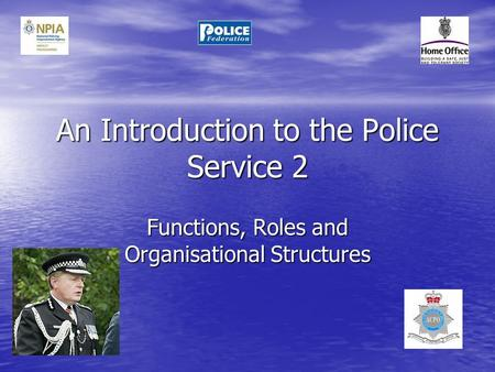 An Introduction to the Police Service 2 Functions, Roles and Organisational Structures.