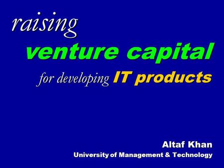 Altaf Khan University of Management & Technology raising for developing IT products venture capital.