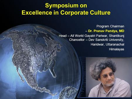 Symposium on Excellence in Corporate Culture Program Chairman – Dr. Pranav Pandya, MD Head – All World Gayatri Pariwar, Shantikunj Chancellor – Dev Sanskriti.
