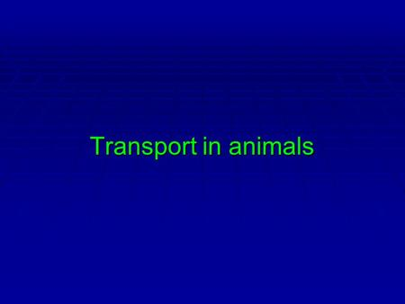 Transport in animals. Objectives Discuss the need for transport system in multi-cellular organisms. Discuss the need for transport system in multi-cellular.