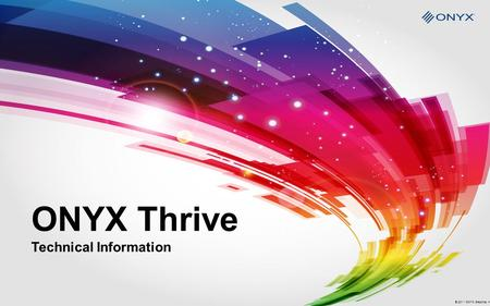 ONYX Thrive Technical Information © 2011 ONYX Graphics, Inc.