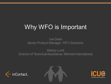 Why WFO is Important Joe Dean Senior Product Manager, WFO Solutions Stacey Lund Director of Technical Assistance, Mitchell International.