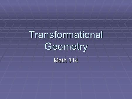 Transformational Geometry Math 314. Game Plan Distortions Distortions Orientations Orientations Parallel Path Parallel Path Translation Translation Rotation.