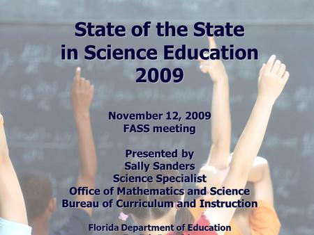 Florida Education: The Next Generation DRAFT March 13, 2008 Version 1.0 State of the State in Science Education 2009 November 12, 2009 FASS meeting Presented.