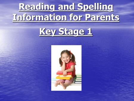 Reading and Spelling Information for Parents Key Stage 1.
