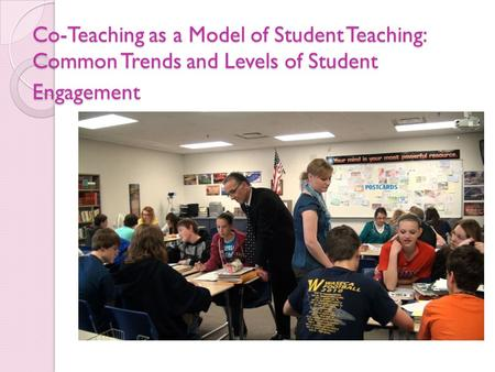 Co-Teaching as a Model of Student Teaching: Common Trends and Levels of Student Engagement Co-Teaching as a Model of Student Teaching: Common Trends and.