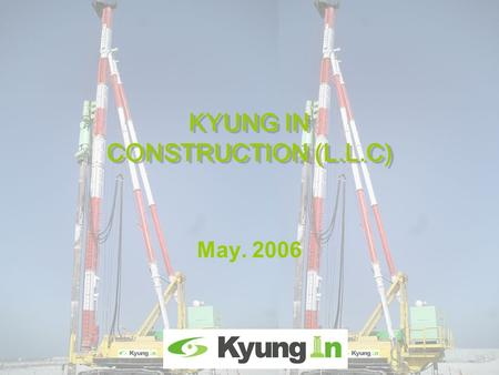 KYUNG IN CONSTRUCTION (L.L.C) May. 2006. 2 INDEX A. About Us 1. Greeting 2. Introduction 3. Organization 4. Current Available Equipment in Dubai 5. Factory.