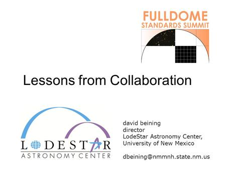 Lessons from Collaboration david beining director LodeStar Astronomy Center, University of New Mexico