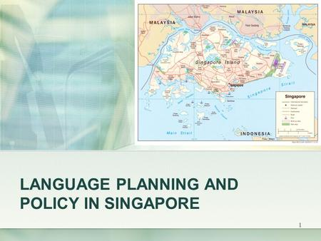 1 LANGUAGE PLANNING AND POLICY IN SINGAPORE. 2 General Information Island-city state a microstate and the smallest nation in Southeast Asia is unique.