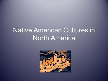 Native American Cultures in North America. Georgia Performance Standards SS4H1: The student will describe how early Native American cultures developed.