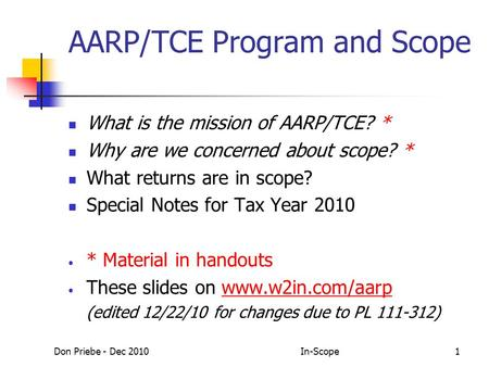 Don Priebe - Dec 2010In-Scope1 AARP/TCE Program and Scope What is the mission of AARP/TCE? * Why are we concerned about scope? * What returns are in scope?