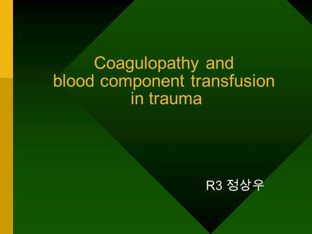 Coagulopathy and blood component transfusion in trauma R3.