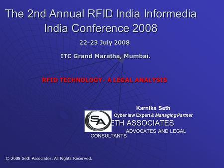 The 2nd Annual RFID India Informedia India Conference 2008 22-23 July 2008 ITC Grand Maratha, Mumbai. ITC Grand Maratha, Mumbai. RFID TECHNOLOGY- A LEGAL.