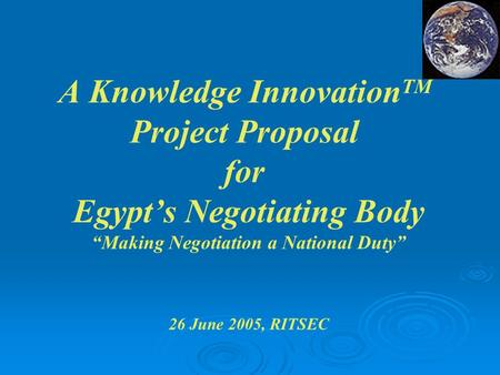 "A Knowledge InnovationTM Project Proposal for Egypt's Negotiating Body ""Making Negotiation a National Duty"" 26 June 2005, RITSEC."