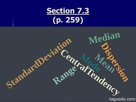 Section 7.3 (p. 259). Vocabulary List the 3 measures of Central Tendency List the 3 measures of Central Tendency A) Mean ( ): _________________________.
