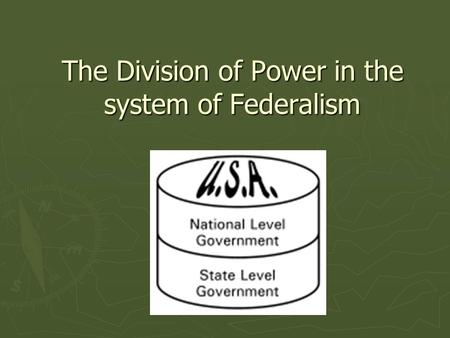 The Division of Power in the system of Federalism.