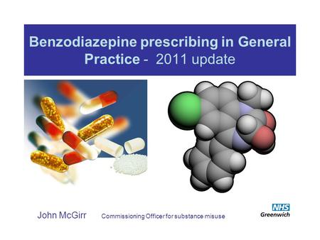 Benzodiazepine prescribing in General Practice - 2011 update John McGirr Commissioning Officer for substance misuse.