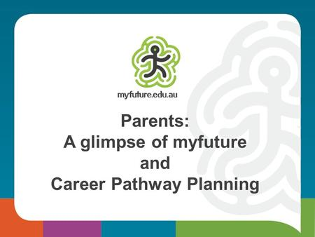 Z Parents: A glimpse of myfuture and Career Pathway Planning.