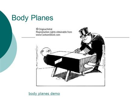 Body Planes body planes demo. Name the planes in these figures: