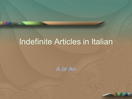 Indefinite Articles in Italian A or An. Indefinite Articles In English,the words a, an and the are indefinite articles. The concept is the same in Italian,