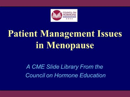 Patient Management Issues in Menopause A CME Slide Library From the Council on Hormone Education.