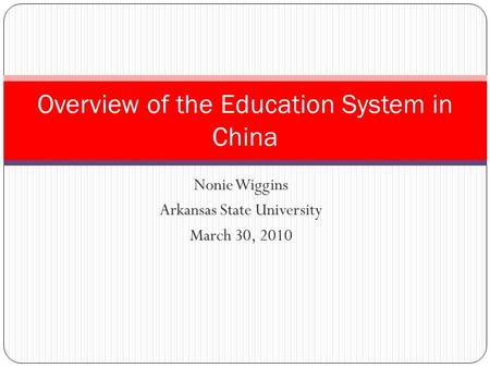 Nonie Wiggins Arkansas State University March 30, 2010 Overview of the Education System in China.