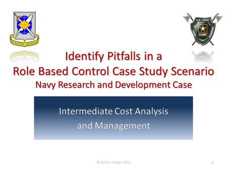 Identify Pitfalls in a Role Based Control Case Study Scenario Navy Research and Development Case © Dale R. Geiger 20111.