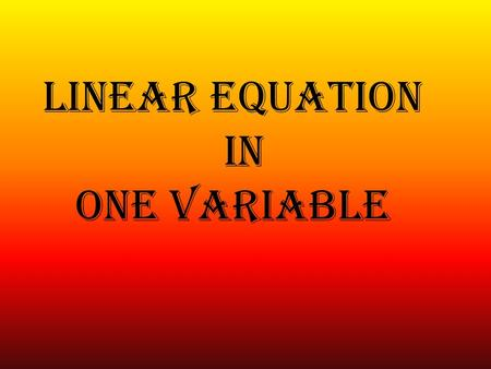 Linear Equation in One Variable. A linear equation in one variable is an equation that can be written in the form ax + b = 0 Where a 0 For example: 5x.