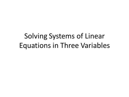 Solving Systems of Linear Equations in Three Variables.