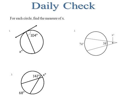 74° 38° x° For each circle, find the measure of x. 1. 2. 3.