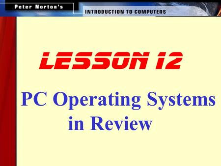 PC Operating Systems in Review lesson 12. UNIX DOS The Macintosh Operating System Windows 3.x OS/2 Warp Windows NT Windows 95 and 98 Linux Windows 2000.