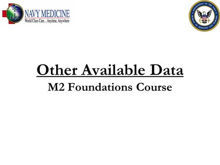 Other Available Data M2 Foundations Course. FOR OFFICIAL USE ONLY 2 Other Available Data 1)Context: MDR is the primary source of data for M2. Data files.