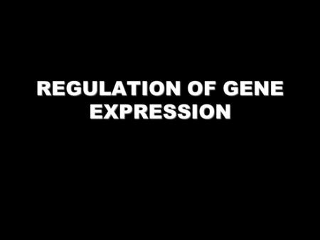 REGULATION OF GENE EXPRESSION. WHY REGULATE GENE EXPRESSION?? Adaptation (Energy Conservation) Development and differentiation.