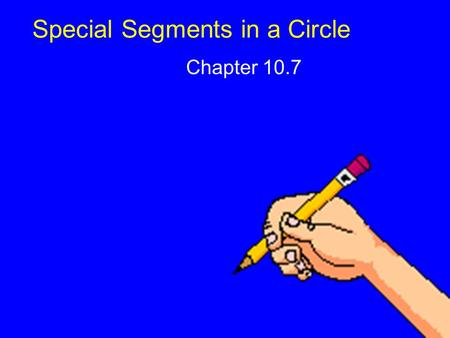 Special Segments in a Circle Chapter 10.7. Lesson 7 MI/Vocab Find measures of segments that intersect in the interior of a circle. Find measures of segments.