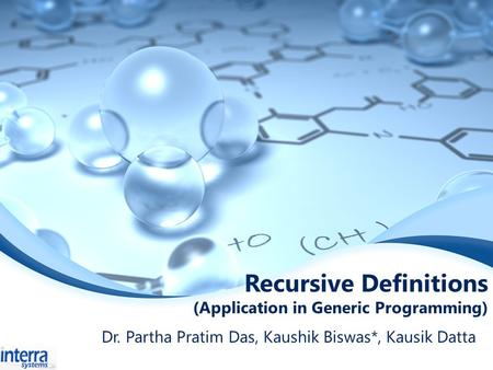Recursive Definitions (Application in Generic Programming) Dr. Partha Pratim Das, Kaushik Biswas*, Kausik Datta.