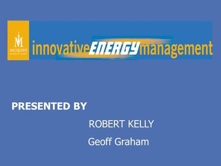 PRESENTED BY ROBERT KELLY Geoff Graham. MAQUARIE UNIVERSITY PROFILE Located 12 Km North of Sydney C.B.D. Established 1966 210,000 Sq. Metres G.F.A. Approx.