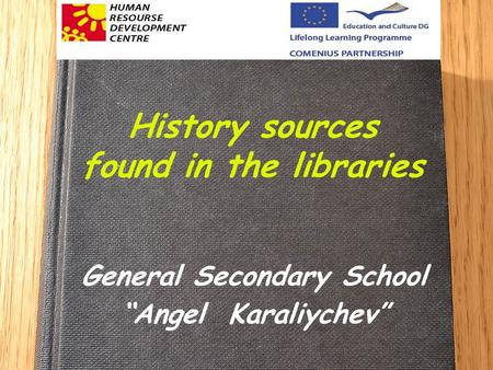 History sources found in the libraries General Secondary School Angel Karaliychev.