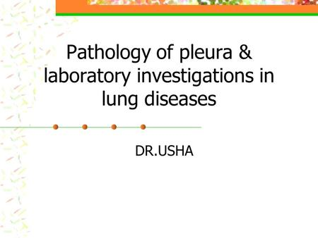 Pathology of pleura & laboratory investigations in lung diseases DR.USHA.