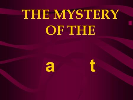 THE MYSTERY OF THE a t. YESHUA AS THE a t Why only John wrote about the a t ? a. only in the Gospel and the book of Revelation tells us about the first.